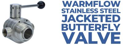 Warmflow Stainless Steel Jacketed Butterfly Valves